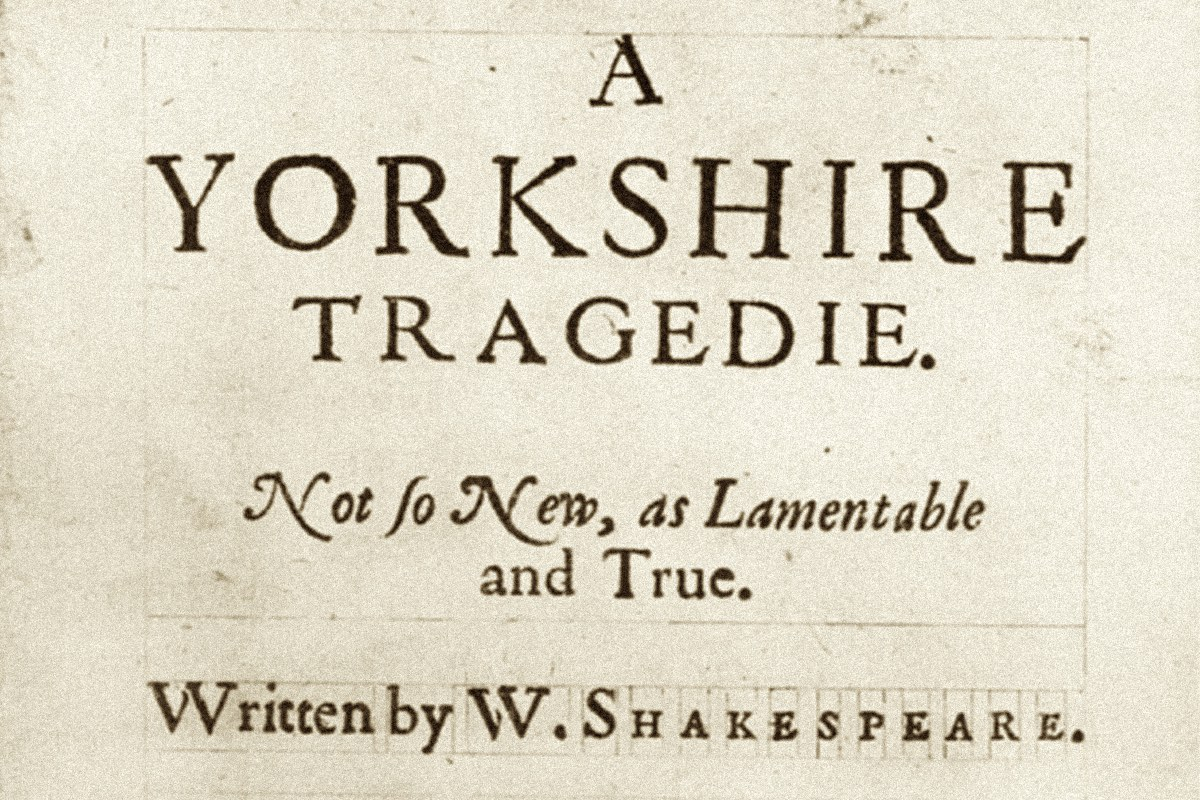Plays like A Yorkshire Tragedie were published under Shakespeare